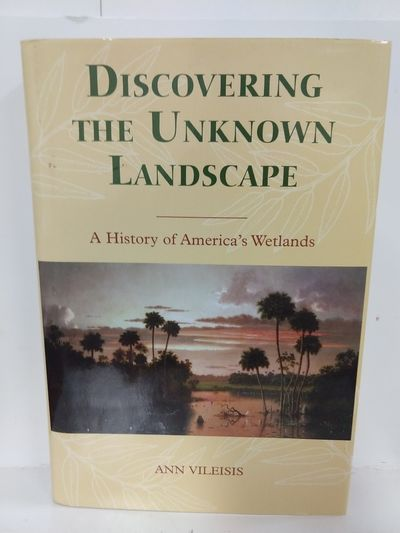 Image for Discovering the Unknown Landscape: A History Of America's Wetlands