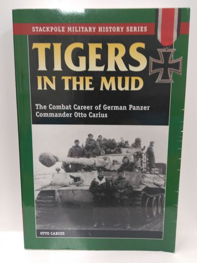 Image for Tigers in the Mud: The Combat Career of German Panzer Commander Otto Carius