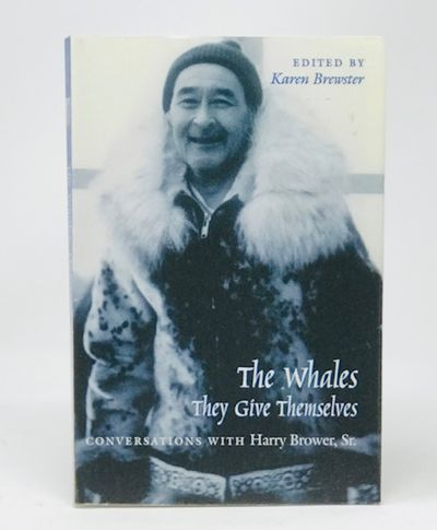 The Whales They Give Themselves  Conversations with Harry Brower Sr., Brewster, Karen (ed.)