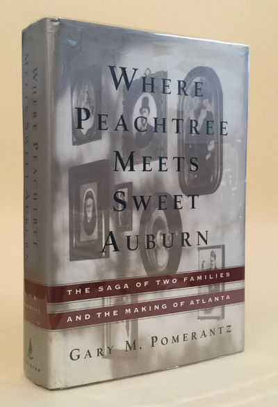 Where Peachtree Meets Sweet Auburn: The Saga of Two Families and the Making of Atlanta, Pomerantz, Gary M.