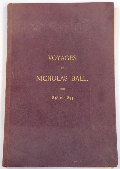 Image for Voyages of Nicholas Ball, from 1838 to 1853. In Tabulated Form, with Notes, Together with a Summary of a Trip to Europe in 1888