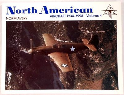 North American Aircraft, 1934-1998, Vol. 1, Avery, Norm