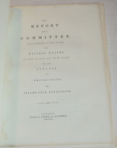 THE REPORT OF A COMMITTEE APPOINTED TO EXPLORE THE WESTERN WATERS IN THE STATE OF NEW-YORK FOR THE PURPOSE OF PROSECUTING THE INLAND LOCK NAVIGATION., (Schuyler, Philip; Watson, Elkanah; and Banyar, Goldsbrow).