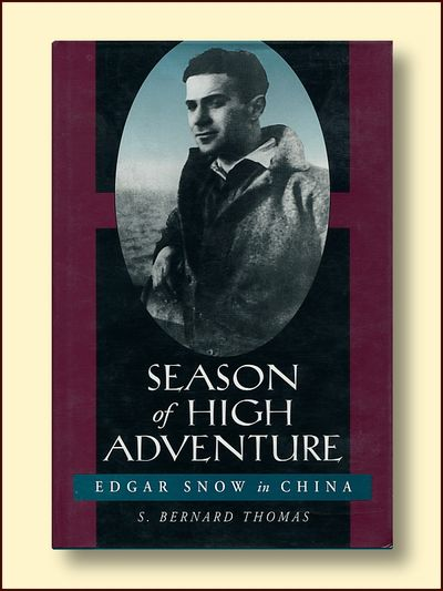 Season of High Adventure: Edgar Snow in China (Philip E.Lilienthal Books), Thomas, S. Bernard