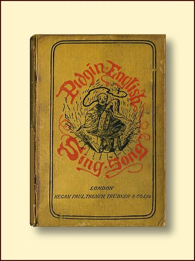 Pidgin English Sing-song  or Songs and Stories in the China-English Dialect  with a Vocabulary, Leland, Charles G.