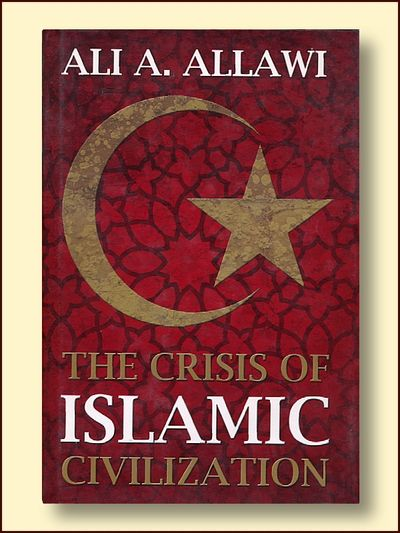 The Crisis of Islamic Civilization, Allawi, Ali