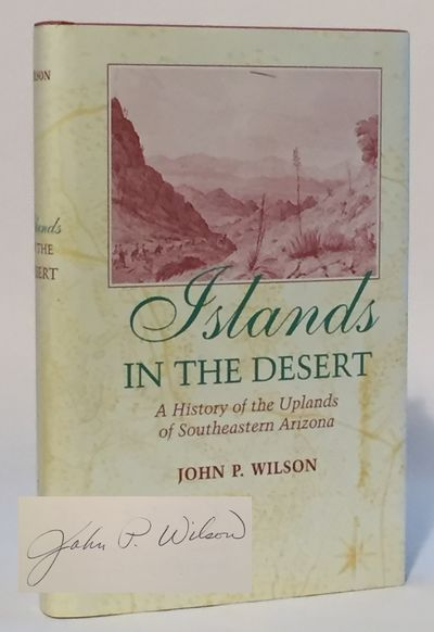 Islands in the Desert: A History of the Uplands of Southeastern Arizona, Wilson, John P.