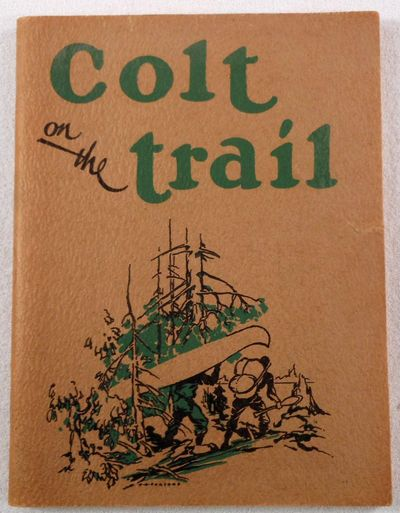 Colt on the Trail. Fascinating Stories of Actual Experiences in the Great Outdoors, in all of Which the Colt has Played an Important Part, Colt's Patent Fire Arms