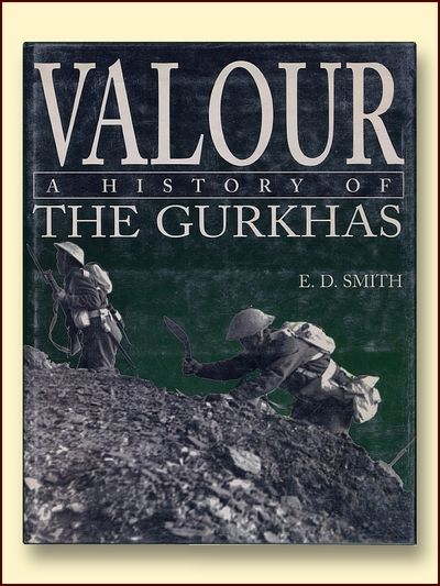 Valour a History of the Gurkhas, Smith, E.D.