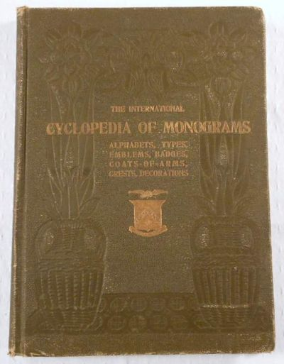 The International Cyclopedia of Monograms, Alphabets, Initials, Cyphers, Types, Crests, Coats-of-Arms; Emblems; Badges; Shields; Decorations, G. P. Engelhard & Company