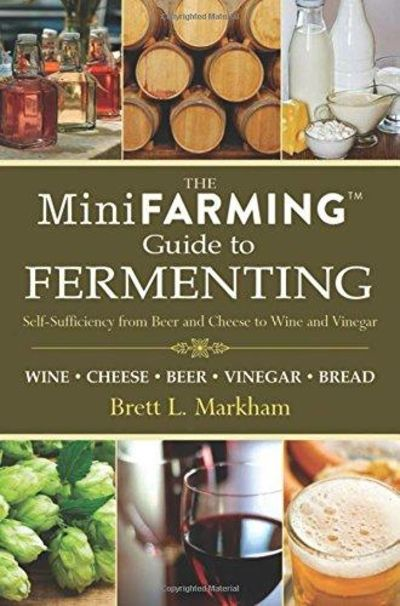 Image for Mini Farming Guide To Fermenting: Self-sufficiency From Beer And Cheese To Wine And Vinegar (mini Fa