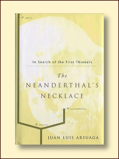 The Neanderthal's Necklace: In Search of the First Thinkers, Arsuaga, Juan Luis