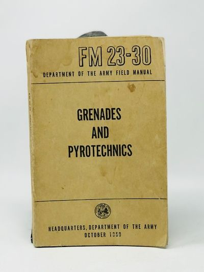 Grenades and pyrotechnics. FM 23-30 Department of the Army Field Manual October 1959. (Paperback)