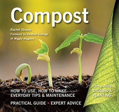 Image for Compost: How to Use, How to Make, Everyday Tips (Digging and Planting)