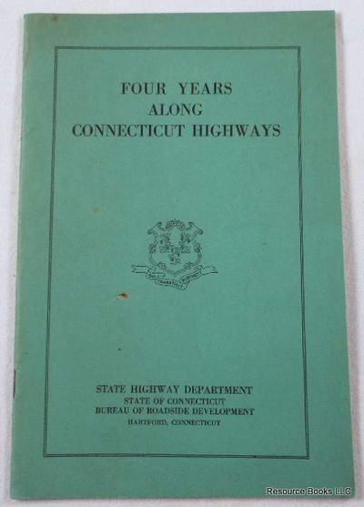 Four Years Along Connecticut Highways.  The Story of the Operation of the Bureau of Roadside Development of the Connecticut Highway Department, Connecticut State Highway Department