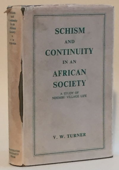 Schism and Continuity in an African Society: A Study of Ndembu Village Life, Turner, V.W.