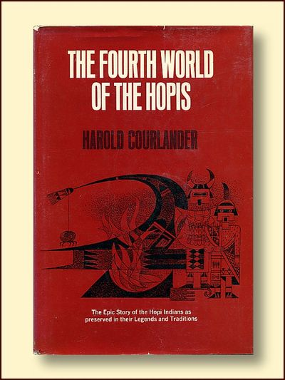 The Fourth World of the Hopi: The Epic Story of the Hopi Indians as Preserved in Their Legends and Traditions, Courlander, Harold
