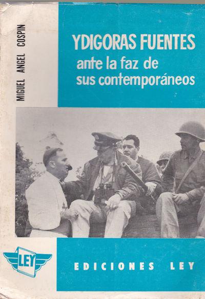 YDIGORAS FUENTES ANTE LA FAZ DE SUS CONTEMPORANEOS., Cospin, Miguel Angel.
