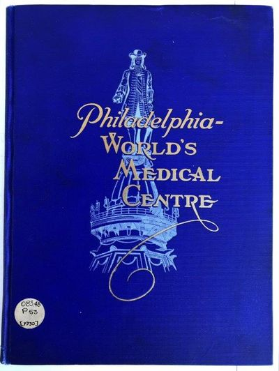 Philadelphia – World's Medical Centre; by Word and Picture: This Book Typifies the Tremendous Growth of Philadelphia's Institutions in the Field of Medical Science and Proves Conclusively its Right to the Title, World's Medical Centre., ANDERS, James M. (1854-1936).