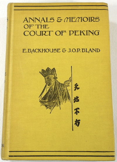Annals & Memoirs of the Court of Peking (From the 16th to the 20th Century), E. Backhouse and J.O.P. Bland