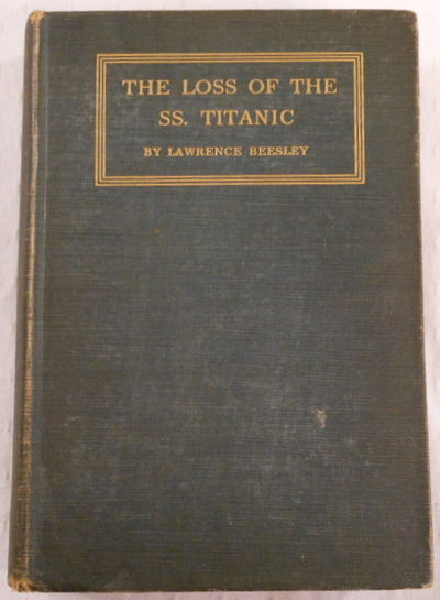 The Loss of the SS. Titanic. Its Story and Its Lessons, Beesley, Lawrence (One of the Survivors)