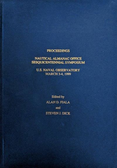 Image for Proceedings; Nautical Almanac Office Sesquicentennial Symposium; U.S. Naval Observatory, March 3-4, 1999. Edited by Alan D. Fiala and Steven J. Dick.