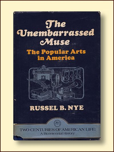 The Unembarrassed Muse: The Popular Arts Inn America, Nye, Russel B.