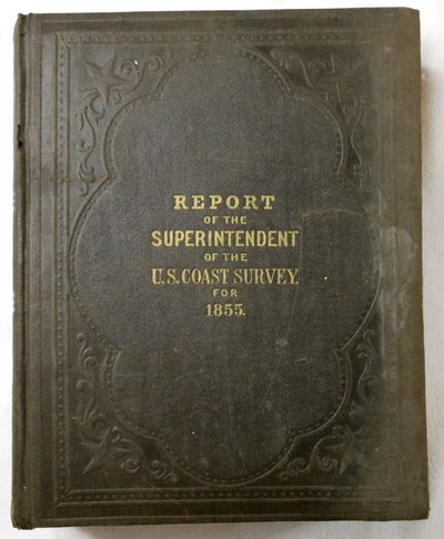 Report of the Superintendent of the Coast Survey, Showing Progress of the Survey During the Year 1855, A. D. Bache, Superintendent, U.S. Coast Survey