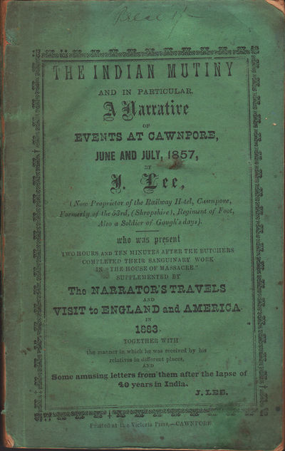 Image for The Indian Mutiny and in Particular a Narrative of Events at Cawnpore,  June and July 1857 A Narrative of My Travels .. to England and America in  1883....