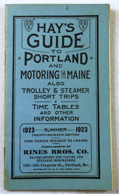 Hay's Guide to Portland and Motoring in Maine. Also Trolley & Steamer Short Trips, Time Tables and Other Information. Summer 1923, H. H. Hay Sons