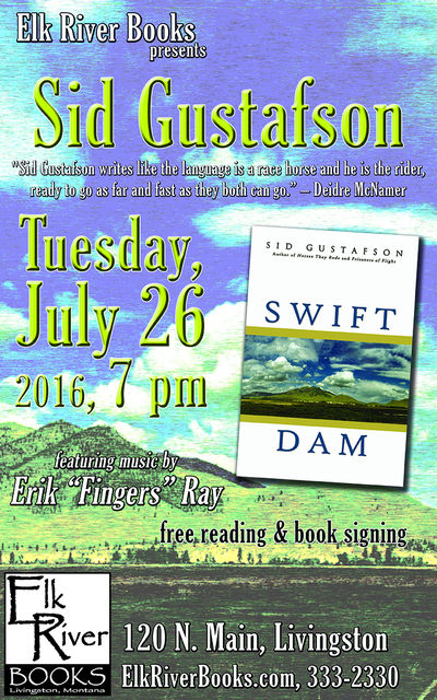"Sid Gustafson ""Swift Dam"" Poster, 12 July 2016, Gustafson, Sid and Erik ""Fingers"" Ray"
