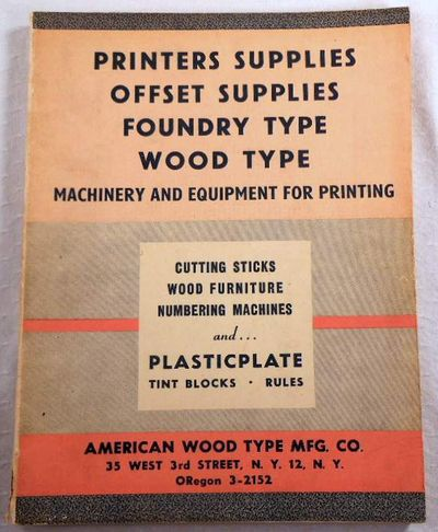 AWT Complete 1953 - 1954 Type Catalog. American Wood Type Mfg. Co.  Printers Supplies, Offset Supplies, Foundry Type, Wood Type, Machinery and Equipment for Printing, Cutting Sticks, Wood Furniture, Numbering Machines and Plasticplate, Tint Blocks, Rules, American Wood Type Mfg. Co.  [Type Specimens]