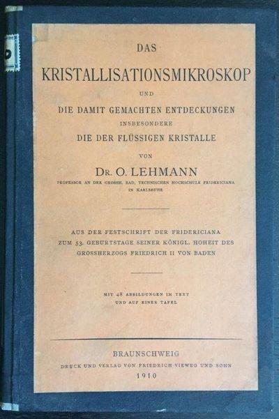 Das Kristallisationsmikroskop und die Damit Gemachten Entdeckungen insbesondere die der Flüssigen Kristalle., LEHMANN, Otto (1855-1922).