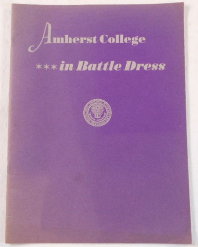 Amherst College...in Battle Dress, Edited By Arthur Davenport & George B. Funnell