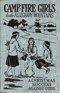 Campfire Girls in the Allegheny Mountains or A Christmas Success Against Odds by Francis , Stella M - 1918 - from GibbsBooks and Biblio.com