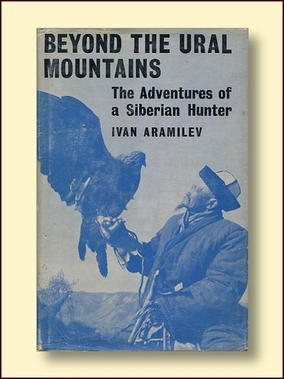 Beyond the Ural Mountains the Adventures of a Siberian Hunter, Aramilev, Ivan