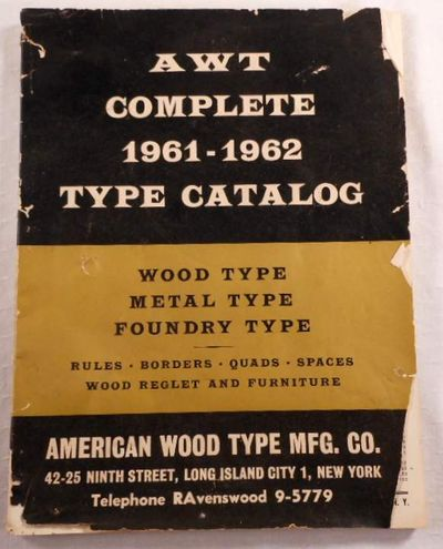AWT Complete 1961 - 1962 Type Catalog. American Wood Type Mfg. Co.  Wood Type, Metal Type, Foundry Type, Rules, Borders, Quads, Spaces, Wood Reglet and Furniture, American Wood Type Mfg. Co.  [Type Specimens]