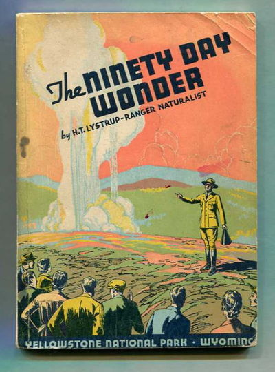 The Ninety Day Wonder: A Diary of a Ranger Naturalist in Yellowstone National Park, Wyoming, Lystrup, Herbert T.