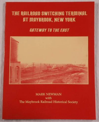 The Railroad Switching Terminal at Maybrook, New York: Gateway to the East, Marc Newman