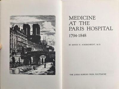 Medicine at the Paris Hospital 1794-1848., ACKERKNECHT, Erwin Heinz (1906-1988).