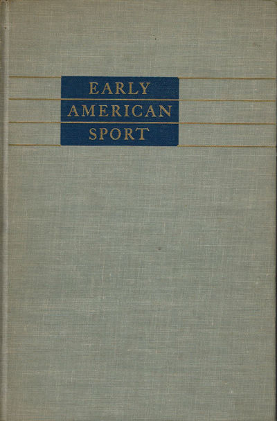 HENDERSON, ROBERT W.; COMPILER. - Early American Sport: A Check-List of Books by American and Foreign Authors Published in America Prior to 1860 Including Sporting Songs.