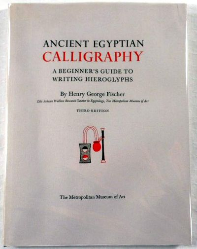 Ancient Egyptian Calligraphy: A Beginners Guide to Writing Hieroglyphs, Fischer, Henry George.