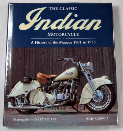 The Classic Indian Motorcycle: A History of the Marque 1901 to 1953, Carroll, John A.