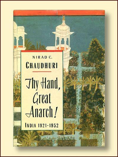 Thy Hand, Great Anarch ! India 1921-1952, Chauderi, Nirad C.