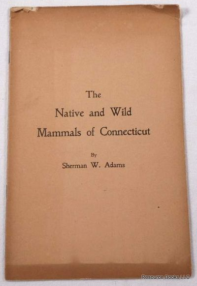 The Native and Wild Mammals of Connecticut, Adams, Sherman W.