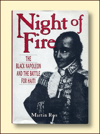 Night of Fire: The Black Napoleon and the Battle for Haiti, Ros, Martin