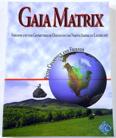 Gaia Matrix: Arkhom & the Geometries of Destiny in the North American Landscape, Peter Champoux; William Stuart Buehler
