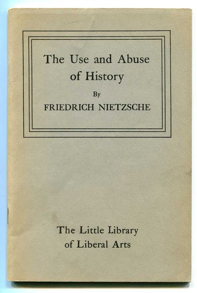 The Use and Abuse of History, Nietzsche, Friedrich