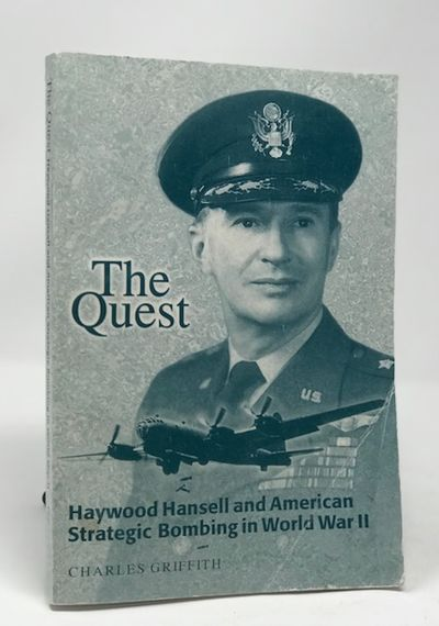 The Quest: Haywood Hansell and American Strategic Bombing in World War II, Griffith, Charles