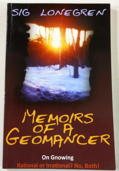 Memoirs of a Geomancer: On Gnowing. Rational or Irrational? No, Both!, Sig Lonegren